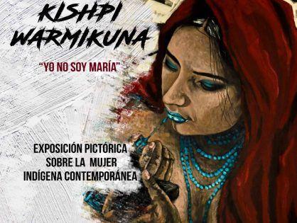 """Inauguración De La Muestra Kishpi Warmikuna """"Yo No Soy María"""""""